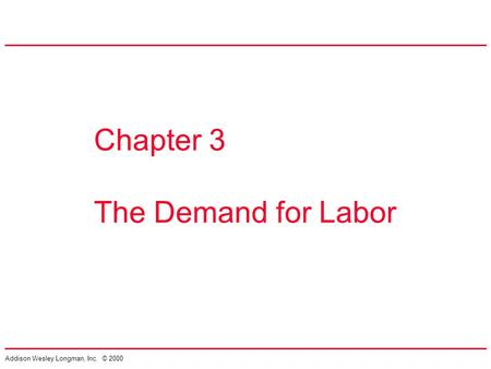 Addison Wesley Longman, Inc. © 2000 Chapter 3 The Demand for Labor.