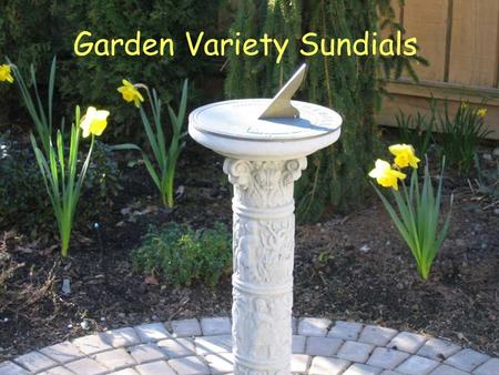 Garden Variety Sundials. - Garden - Sculpture - History - Location A More Interesting Dial?