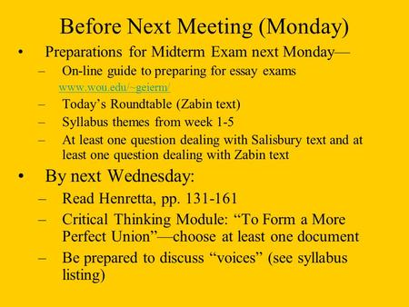 Before Next Meeting (Monday) Preparations for Midterm Exam next Monday— –On-line guide to preparing for essay exams www.wou.edu/~geierm/ –Today's Roundtable.