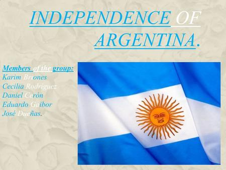 Independence of Argentina.