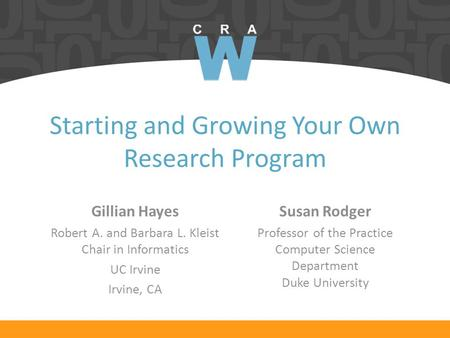 Starting and Growing Your Own Research Program Susan Rodger Professor of the Practice Computer Science Department Duke University Gillian Hayes Robert.