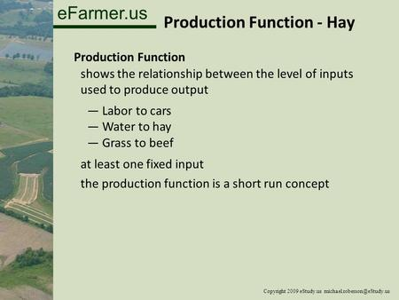 EFarmer.us Production Function - Hay Copyright 2009 eStudy.us Production Function shows the relationship between the level of.