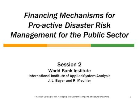 Financial Strategies for Managing the Economic Impacts of Natural Disasters1 11 Financing Mechanisms for Pro-active Disaster Risk Management for the Public.