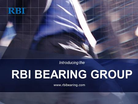 Www.rbibearing.com Introducing the RBI BEARING GROUP.