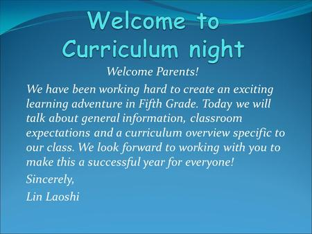 Welcome Parents! We have been working hard to create an exciting learning adventure in Fifth Grade. Today we will talk about general information, classroom.