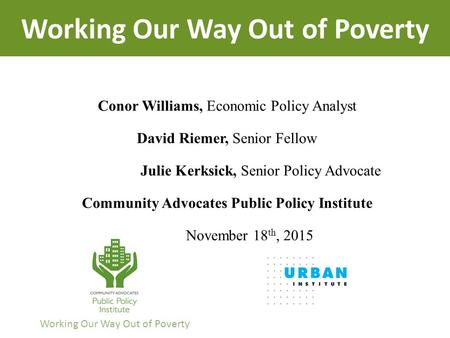 Conor Williams, Economic Policy Analyst David Riemer, Senior Fellow Julie Kerksick, Senior Policy Advocate Community Advocates Public Policy Institute.