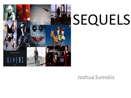 SEQUELS Joshua Sumskis. What is a sequel? A literary work, movie, etc…, that is complete in itself but continues the narrative of a preceding work Continues.