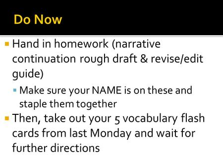  Hand in homework (narrative continuation rough draft & revise/edit guide)  Make sure your NAME is on these and staple them together  Then, take out.