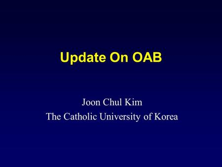 Update On OAB Joon Chul Kim The Catholic University of Korea.