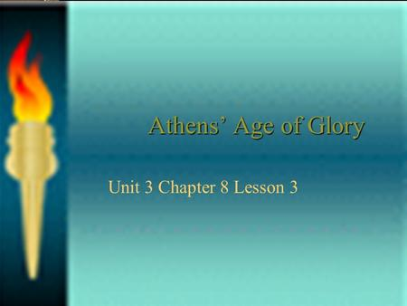 Athens' Age of Glory Unit 3 Chapter 8 Lesson 3. Vocabulary Assembly Jury Philosophy Peloponnesian Wars Pericles Socrates Plato Acropolis Parthenon.