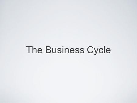 The Business Cycle.
