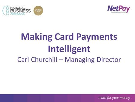 The NetPay Partnership Making Card Payments Intelligent Carl Churchill – Managing Director.