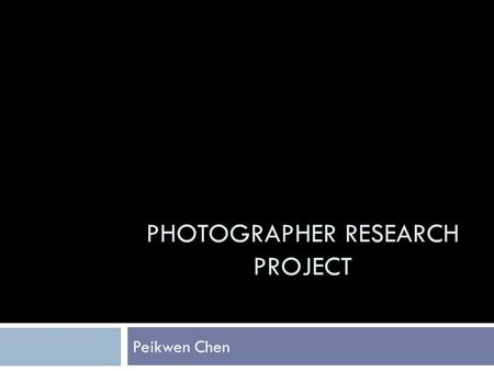 PHOTOGRAPHER RESEARCH PROJECT Peikwen Chen. Biography  Born 1975 in USA.  Has a degree in Product Design from Stanford.  His work appears in publications,