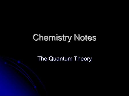 Chemistry Notes The Quantum Theory.