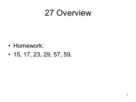 "1 27 Overview Homework: 15, 17, 23, 29, 57, 59.. 2 Classical vs. Quantum Classical Theories: real number variables Quantum"" theories: integer variables,"