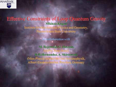 1 Effective Constraints of Loop Quantum Gravity Mikhail Kagan Institute for Gravitational Physics and Geometry, Pennsylvania State University in collaboration.