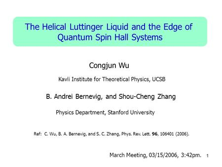 1 The Helical Luttinger Liquid and the Edge of Quantum Spin Hall Systems Congjun Wu Physics Department, Stanford University Ref: C. Wu, B. A. Bernevig,