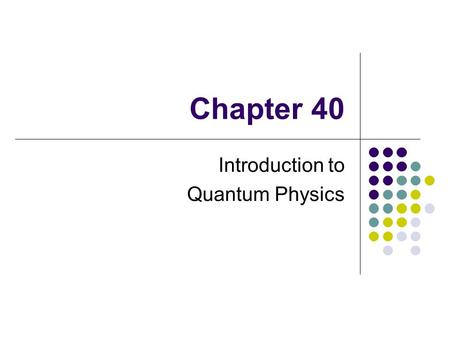 Chapter 40 Introduction to Quantum Physics. Need for Quantum Physics Problems remained from classical mechanics that relativity didn't explain Attempts.