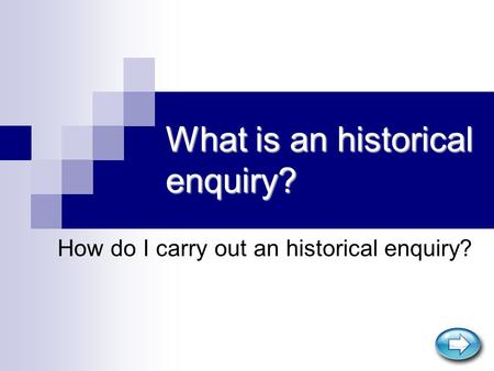 What is an historical enquiry? How do I carry out an historical enquiry?
