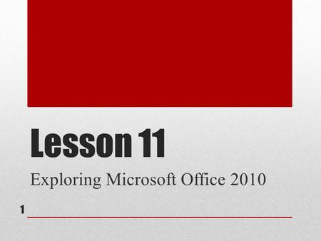 Lesson 11 Exploring Microsoft Office 2010 1. 2 22 OBJECTIVES Start Microsoft Office 2010 applications. Switch between application windows. Close applications.