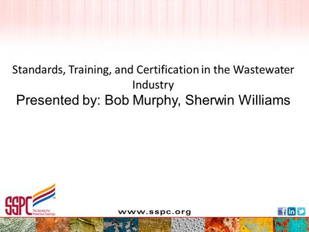 Standards, Training, and Certification in the Wastewater Industry Presented by: Bob Murphy, Sherwin Williams.