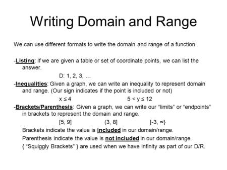 Writing Domain and Range We can use different formats to write the domain and range of a function. -Listing: If we are given a table or set of coordinate.