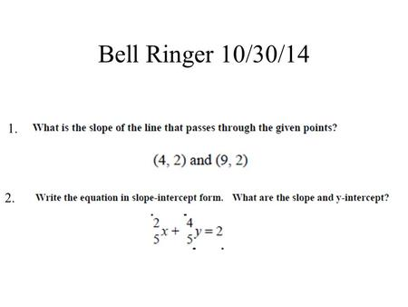 Bell Ringer 10/30/14 1. 2.. Objectives The student will be able to: 1. identify the domain and range of a relation. 2. show relations as sets and mappings.