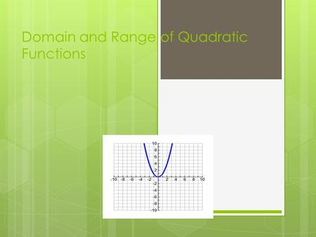 Domain and Range of Quadratic Functions. End Behavior of a Graph.