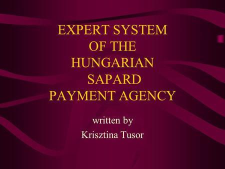 EXPERT SYSTEM OF THE HUNGARIAN SAPARD PAYMENT AGENCY written by Krisztina Tusor.