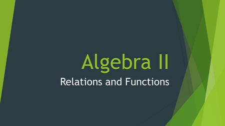 Algebra II Relations and Functions. VOCABULARY 1. For every input of a function there is exactly/at least/at most one output.