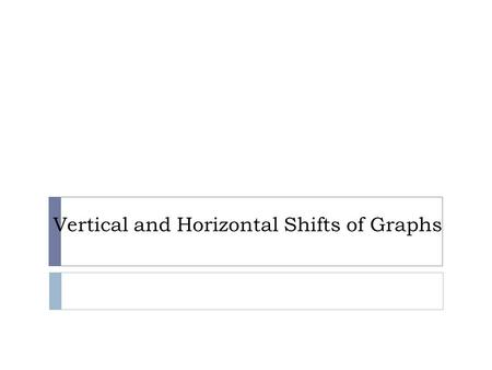 Vertical and Horizontal Shifts of Graphs.  Identify the basic function with a graph as below: