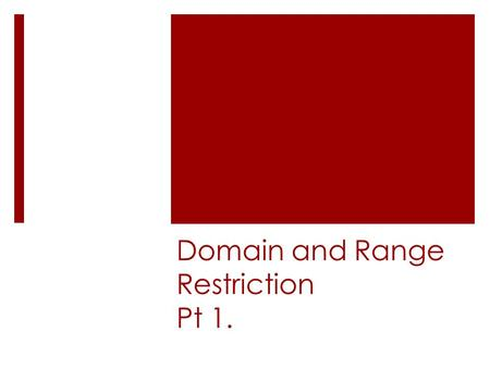 Domain and Range Restriction Pt 1.. 1. What are the different symbols that you use when writing domain and range restrictions? Write your answer in a.