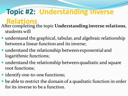 Topic #2: Understanding Inverse Relations After completing the topic Understanding inverse relations, students will understand the graphical, tabular,
