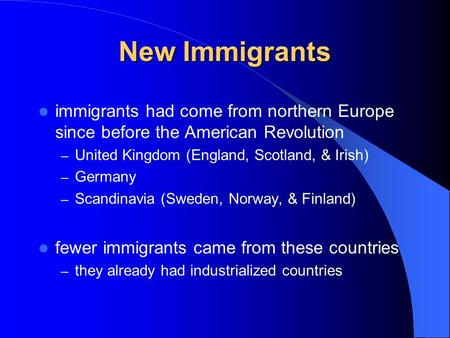New Immigrants immigrants had come from northern Europe since before the American Revolution – United Kingdom (England, Scotland, & Irish) – Germany –