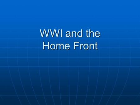 WWI and the Home Front. Main Idea WWI spurred social, political, and economic change in the United States. WWI spurred social, political, and economic.