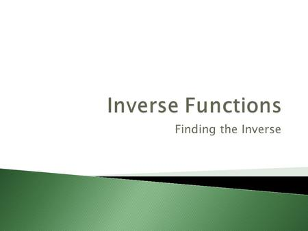 Finding the Inverse.  If f(a) = b, then a function g(x) is an inverse of f if g(b) = a.  The inverse of f(x) is typically noted f -1 (x), which is read.