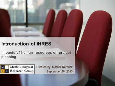 Impacts of human resources on project planning Introduction of iHRES Created by: Marcell Kurbucz September 28, 2013.