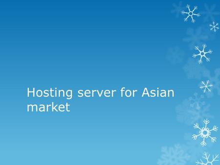 Hosting server for Asian market. There are some countries in mind when choosing server for developing in Asian market It comes to Japan, Singapore, Hong.