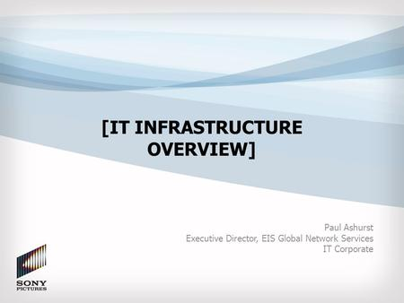 [IT INFRASTRUCTURE OVERVIEW] Paul Ashurst Executive Director, EIS Global Network Services IT Corporate.