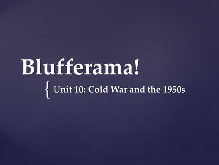 { Blufferama! Unit 10: Cold War and the 1950s.  What was the Marshall Plan? Group 1: Question 1.