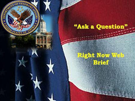 """Ask a Question"" Right Now Web Brief 1. 2 Training Objectives At the conclusion of this training, you will be able to: Understand how to navigate through."