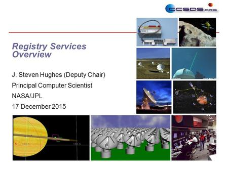1 Registry Services Overview J. Steven Hughes (Deputy Chair) Principal Computer Scientist NASA/JPL 17 December 2015.