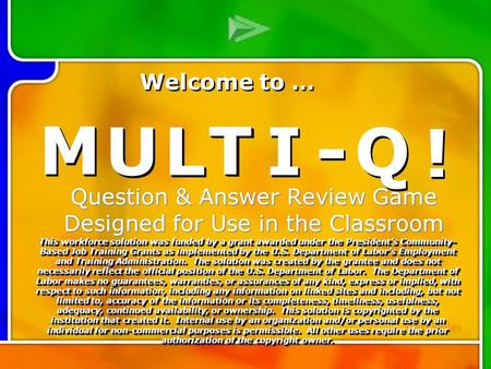 M M U U L L T T I I - - Q Q ! ! Multi- Q Introd uction Question & Answer Review Game Designed for Use in the Classroom M M U U L L T T I I - - Q Q ! !
