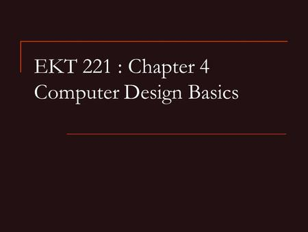 EKT 221 : Chapter 4 Computer Design Basics. Chapter Overview Part 1 – Datapaths  Introduction  Datapath Example  Arithmetic Logic Unit (ALU)  Shifter.