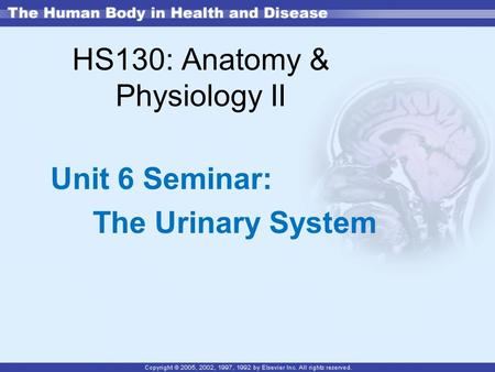 HS130: Anatomy & Physiology II Unit 6 Seminar: The Urinary System.