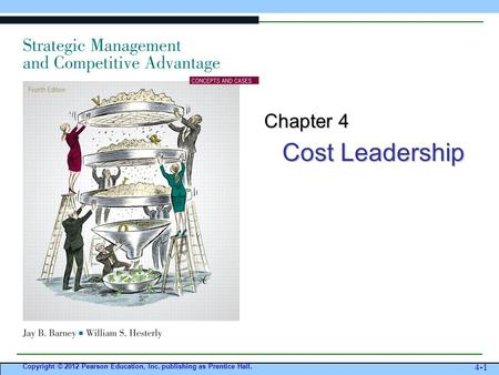 Cost Leadership Copyright © 2012 Pearson Education, Inc. publishing as Prentice Hall. 4-1 Chapter 4.