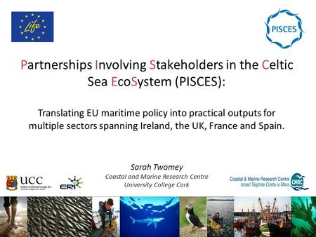 Partnerships Involving Stakeholders in the Celtic Sea EcoSystem (PISCES): Translating EU maritime policy into practical outputs for multiple sectors spanning.