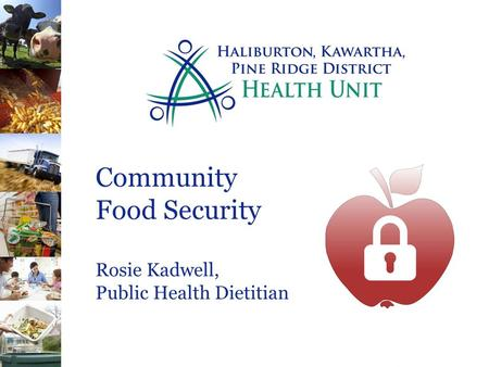 Community Food Security Rosie Kadwell, Public Health Dietitian.