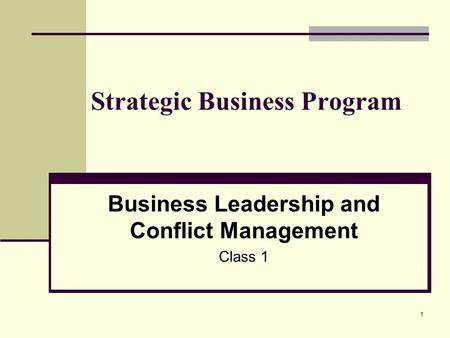 1 Strategic Business Program Business Leadership and Conflict Management Class 1.