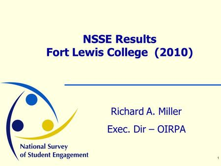 1 NSSE Results Fort Lewis College (2010) Richard A. Miller Exec. Dir – OIRPA.
